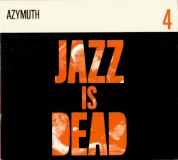 Jazz Is Dead, 4: Azymuth by Azymuth ,   Ali Shaheed Muhammad  &   Adrian Younge